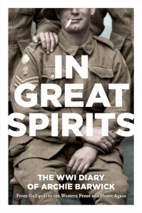 In Great Spriits: Archie Barwick's WWI Diary - From Gallipoli to the Western Front and Home Again, by Archie Barwick (Harper Collins, 2013).